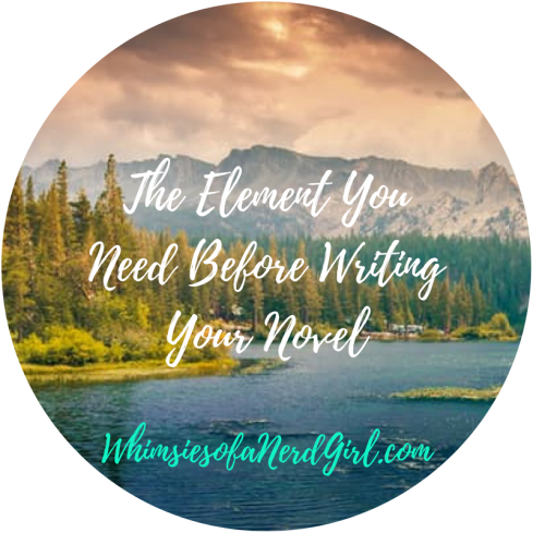 The Element You Need Before Writing Your Novel via Whimsies of a Nerd Girl